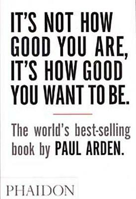 It's Not How Good You Are, It's How Good You Want To Be - 9780714843377 Paul Ard