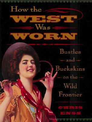 How the West Was Worn Book~Fashion & Attire in the Old West~SASS~Clothing~NEW