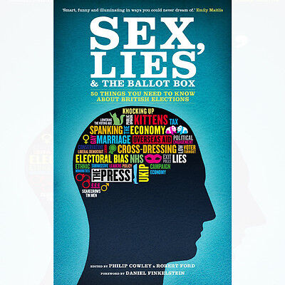 Sex, Lies and the Ballot Box 50 things you need to know Paperback BRAND New