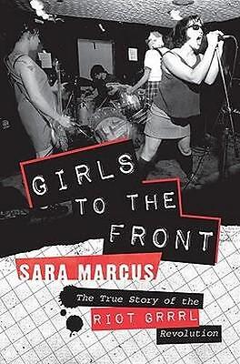 NEW Girls to The Front By Sara Marcus Paperback Free Shipping