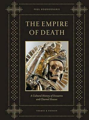 NEW The Empire of Death By Paul Koudounaris Hardcover Free Shipping