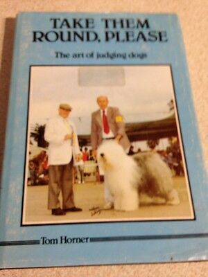 Take Them Round, Please: The Art of Judging dogs by Tom Horner