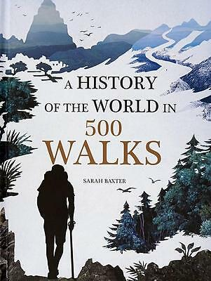 NEW A History of the World in 500 Walks By Sarah Baxter Hardcover Free Shipping