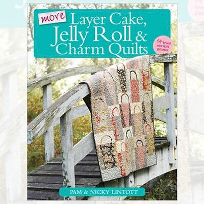More Layer Cake, Jelly Roll and Charm Quilts Book By Pam Lintott, New Paperback