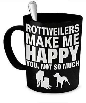 Rottweiler Mug - Rottweilers Make Me Happy, Not So Much - Rottweiler Gifts