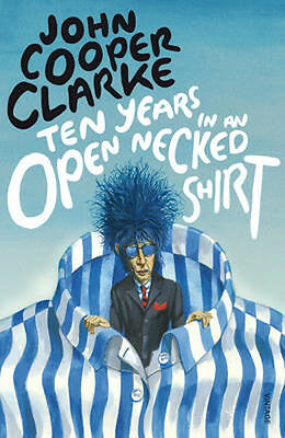 Ten Years in an Open Necked Shirt | John Cooper Clarke