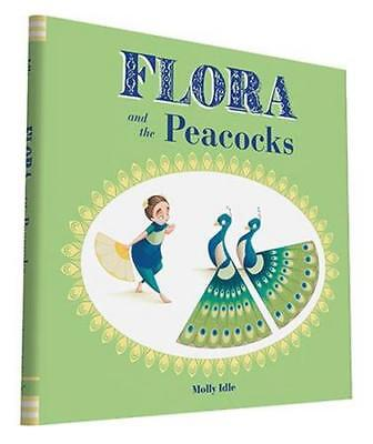 NEW Flora and the Peacocks By Molly Idle Hardcover Free Shipping