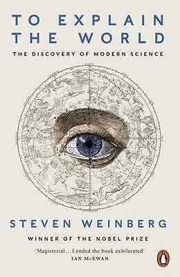 NEW To Explain the World By Steven Weinberg Paperback Free Shipping