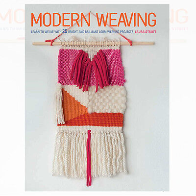 Modern Weaving Learn to weave with 25 bright By Laura Strutt Paperback New