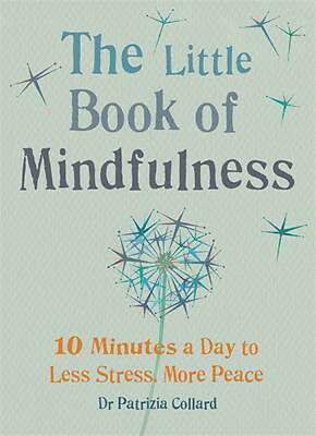 The Little Book of Mindfulness: 10 Minutes a Day to Less Stress