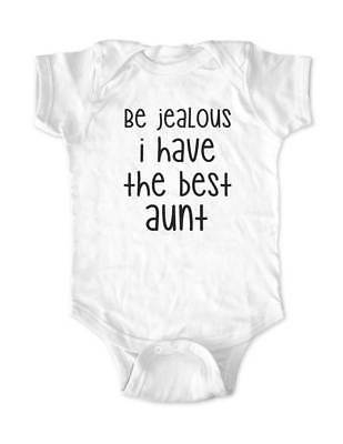Be jealous i have the best aunt baby bodysuit infant toddler youth shirt