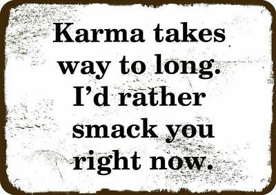 KARMA TAKES WAY TOO LONG. I'D RATHER SMACK YOU RIGHT NOW Vintage Look Metal Sign