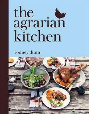 NEW The Agrarian Kitchen By Rodney Dunn Hardcover Free Shipping