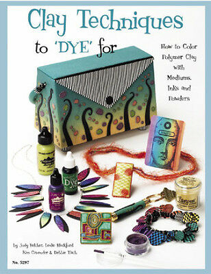 CLAY TECHNIQUES TO DYE FOR-Polymer/Sculpey/Fimo-Altered Art-Bead-Craft Idea Book