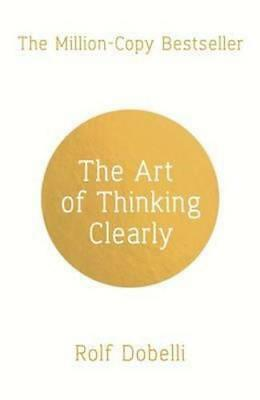 NEW The Art of Thinking Clearly By Rolf Dobelli Paperback Free Shipping