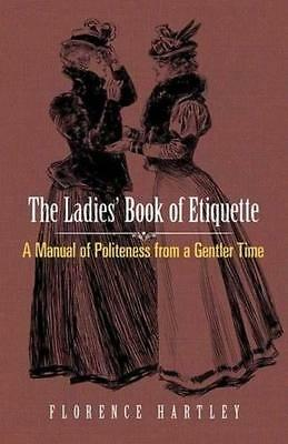 NEW The Ladies' Book of Etiquette By Florence Hartley Paperback Free Shipping
