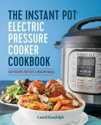 NEW The Instant Pot Electric Pressure Cooker Cookbook By Laurel Randolph
