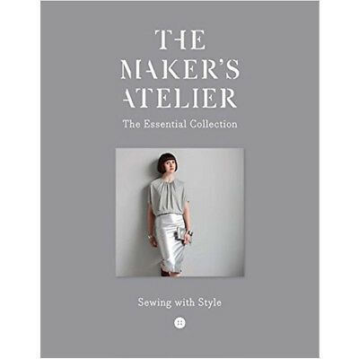 The Maker's Atelier: The Essential Collection Sewing with Style By Frances Tobin