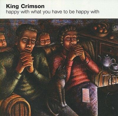 Cd King Crimson - Happy With What You Have To Be Happy Wit