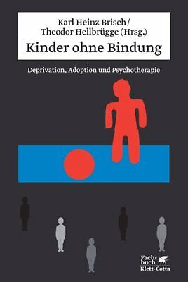 Kinder ohne Bindung: Deprivation, Adoption und Psychotherapie Brisch, Karl Heinz