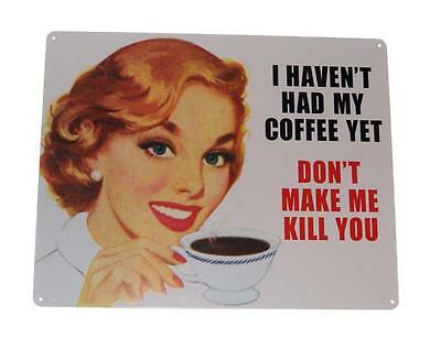 "Haven't Had My Coffee Yet Don't Make Me Kill You Novelty 12"" x 15"" Metal Sign"