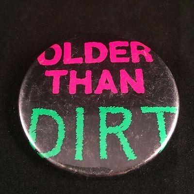 Older than Dirt Novelty Button Pin Birthday Badge Over the Hill Pinback