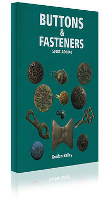 BOOK BUTTONS & FASTENERS 500 BC-AD 1840 by Gordon Bailey. TREASURELAND- EST/2003