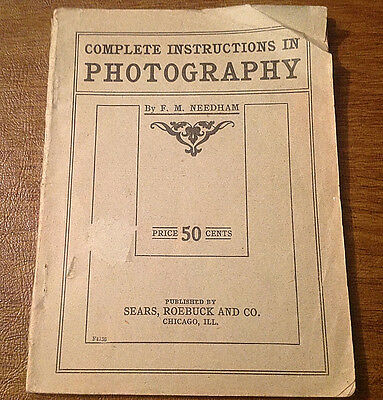 c1910 Complete Instructions in Photography by FM Needham, Sears, Roebuck & Co.