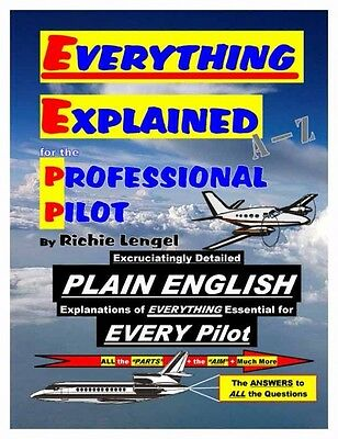 Everything Explained for the Professional Pilot - Richie Lengel - 12th Edition