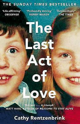 The Last Act of Love: The Story of My Brother and His Sister by Cathy Rentzenbr…