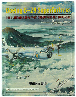 BOEING 29 SUPER FORTRESS: The Ultimate Look: from Drawing Board to VJ-Day.