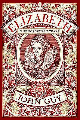 Elizabeth: The Forgotten Years by John Guy (Hardback, 2016)