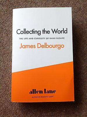 Collecting the World - The Life and Curiosity of Hans Sloane by James Delbourgo