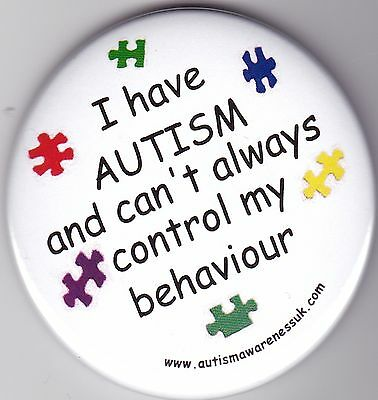Autism Button Badges, I have autism and can't alway control my behaviour