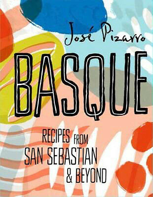 Basque: Spanish Recipes from San Sebastian & Beyond | Jose Pizarro