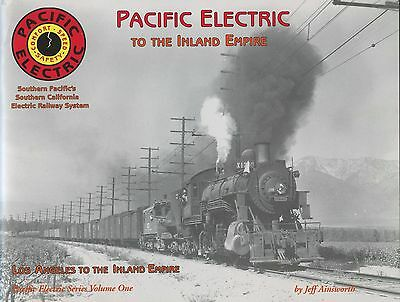 Pacific Electric Railway To The Inland Empire Vol 1: Los Angles To Inland Empire