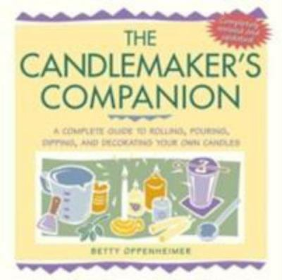 The Candlemaker's Companion: A Complete Guide to Rolling, Pouring,-ExLibrary