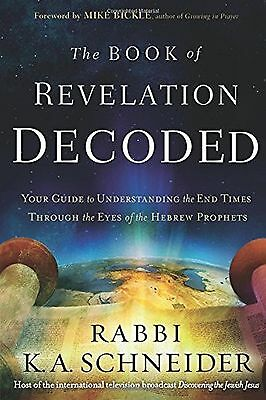 The Book of Revelation Decoded: Your Guide to Understanding the End Times Thr...