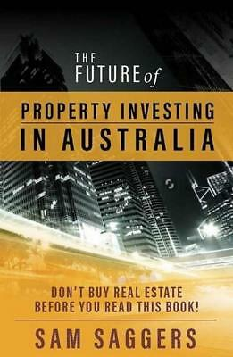 NEW The Future of Property Investing in Australia By Sam Saggers Paperback