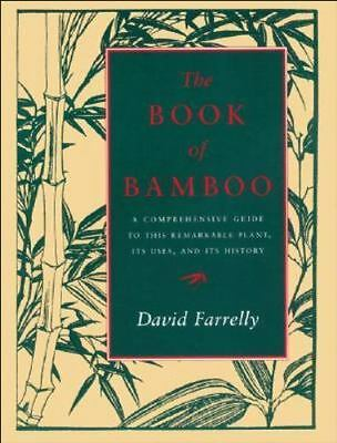 The Book of Bamboo : A Comprehensive Guide to This Remarkable Plant, Its Uses