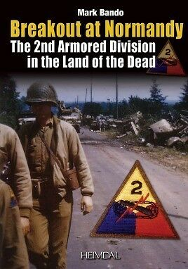 Breakout at Normandy 2nd Armored Division in the Land of the Dead Mark Bando