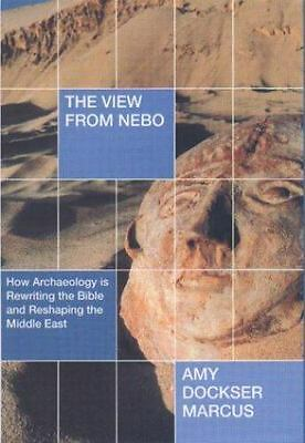The View from Nebo: How Archaelogy Is Rewriting the Bible and Reshaping the