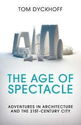 NEW The Age of Spectacle By Tom Dyckhoff Hardcover Free Shipping