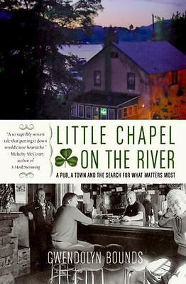 Little Chapel on the River : A Pub, a Town and the Search for What Matters...