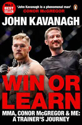 Win or Learn: MMA, Conor McGregor and Me: A Trainer's Journey | John Kavanagh