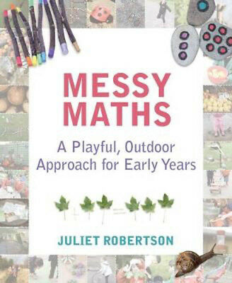 Messy Maths: A playful, outdoor approach for early years | Juliet Robertson