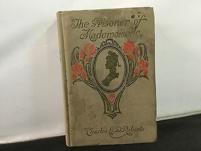 1904 The Prisoner of Mademoiselle by Charles G.D Roberts Book Rare