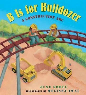 NEW B Is for Bulldozer Board Book By SOBEL JUNE Board Book Free Shipping