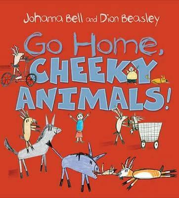 NEW Go Home, Cheeky Animals! By Dion Beasley Hardcover Free Shipping