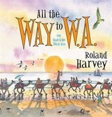 NEW All the Way to W.A. By Roland Harvey Hardcover Free Shipping